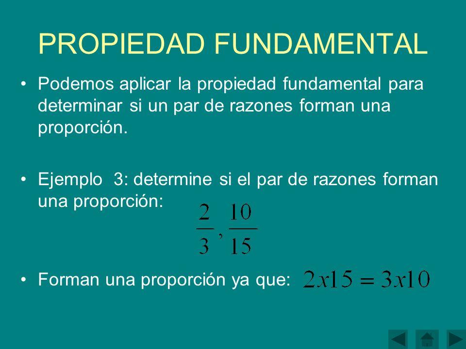 PROPIEDAD FUNDAMENTAL Podemos aplicar la propiedad fundamental para determinar si un par de razones forman una proporción.