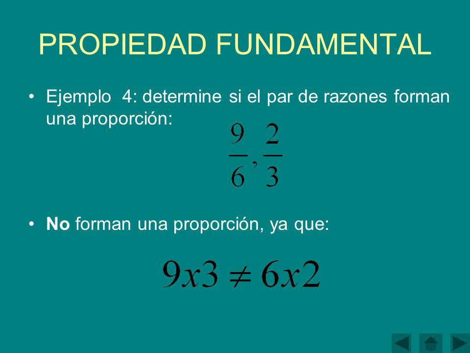 PROPIEDAD FUNDAMENTAL Ejemplo 4: determine si el par de razones forman una proporción: No forman una proporción, ya que: