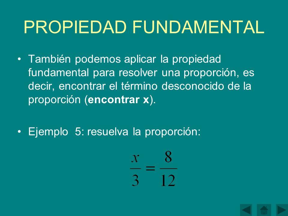 PROPIEDAD FUNDAMENTAL También podemos aplicar la propiedad fundamental para resolver una proporción, es decir, encontrar el término desconocido de la proporción (encontrar x).