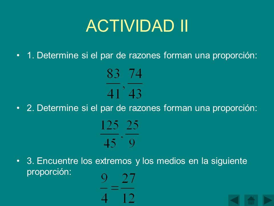 ACTIVIDAD II 1.Determine si el par de razones forman una proporción: 2.