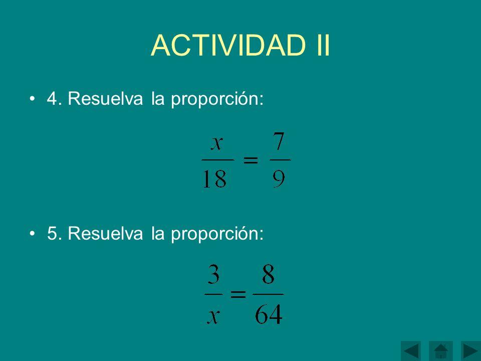 ACTIVIDAD II 4. Resuelva la proporción: 5. Resuelva la proporción:
