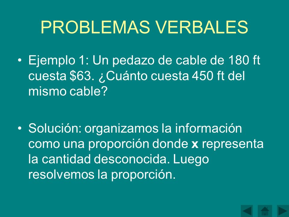 PROBLEMAS VERBALES Ejemplo 1: Un pedazo de cable de 180 ft cuesta $63.