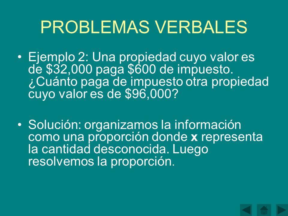 PROBLEMAS VERBALES Ejemplo 2: Una propiedad cuyo valor es de $32,000 paga $600 de impuesto.