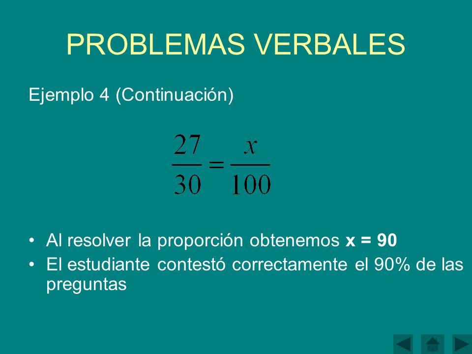 PROBLEMAS VERBALES Ejemplo 4 (Continuación) Al resolver la proporción obtenemos x = 90 El estudiante contestó correctamente el 90% de las preguntas