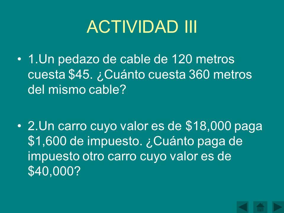 ACTIVIDAD III 1.Un pedazo de cable de 120 metros cuesta $45.