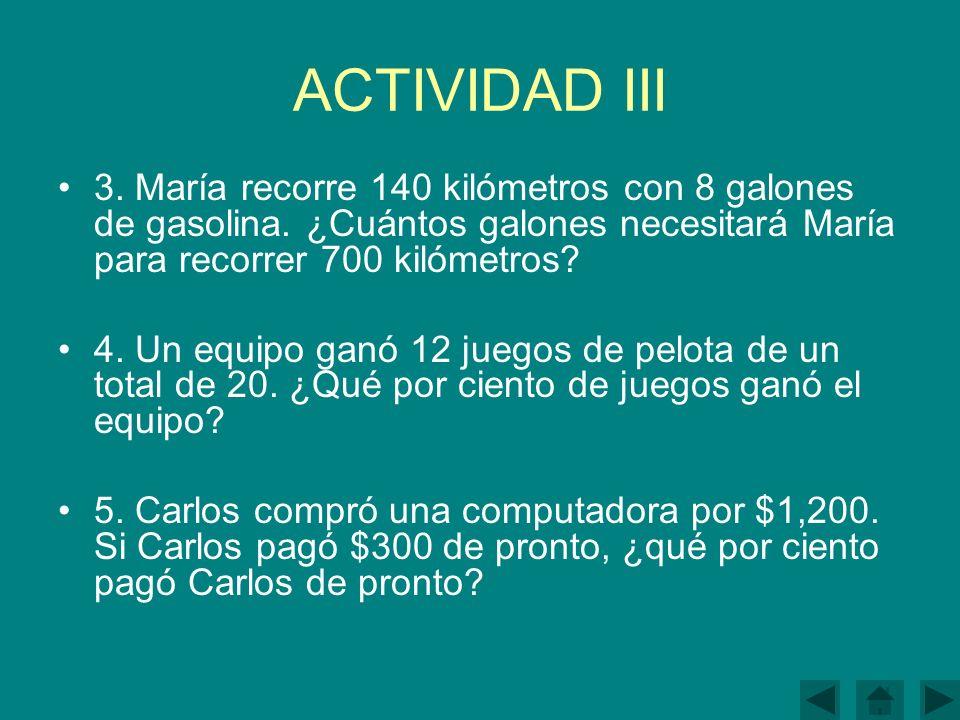 ACTIVIDAD III 3.María recorre 140 kilómetros con 8 galones de gasolina.