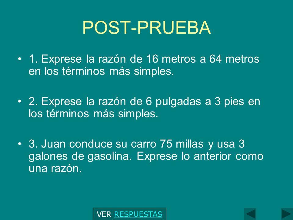POST-PRUEBA 1.Exprese la razón de 16 metros a 64 metros en los términos más simples.