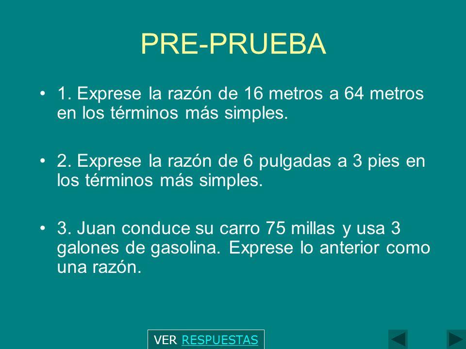 PRE-PRUEBA 1.Exprese la razón de 16 metros a 64 metros en los términos más simples.