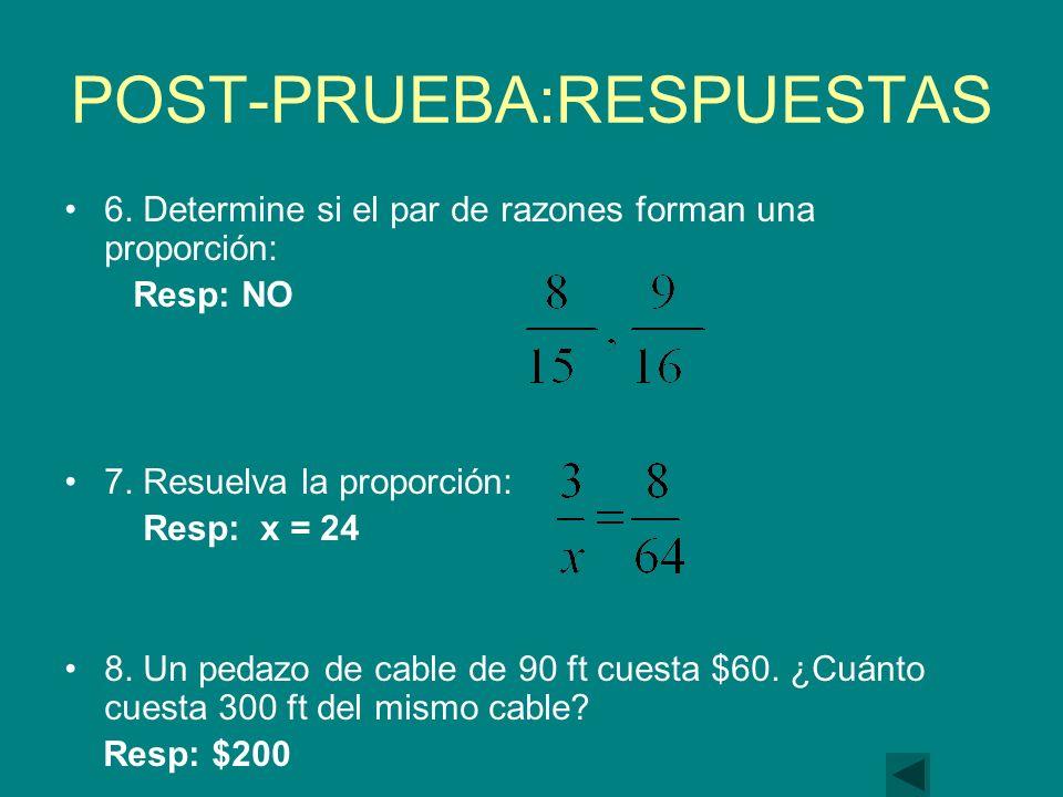 POST-PRUEBA:RESPUESTAS 6.Determine si el par de razones forman una proporción: Resp: NO 7.