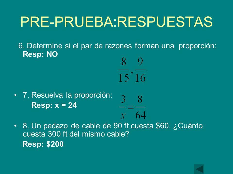 PRE-PRUEBA:RESPUESTAS 6.Determine si el par de razones forman una proporción: Resp: NO 7.