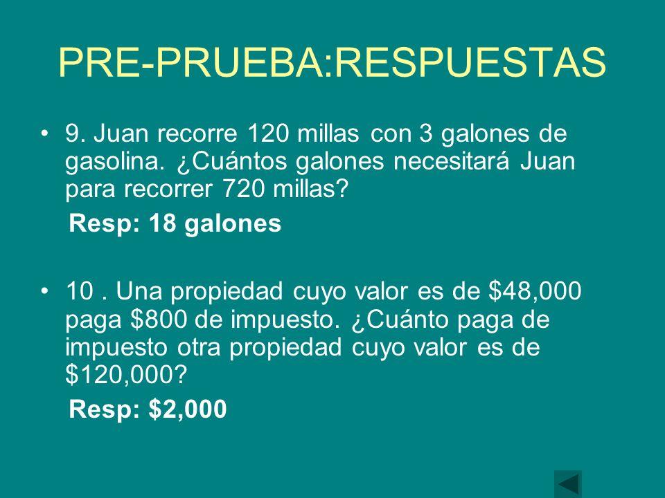 PRE-PRUEBA:RESPUESTAS 9.Juan recorre 120 millas con 3 galones de gasolina.