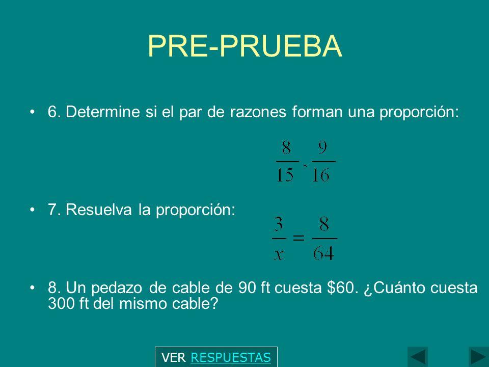 PRE-PRUEBA 6.Determine si el par de razones forman una proporción: 7.