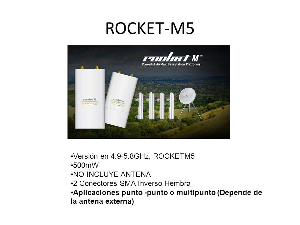 ROCKET-M5 Versión en 4.9-5.8GHz, ROCKETM5 500mW NO INCLUYE ANTENA 2 Conectores SMA Inverso Hembra Aplicaciones punto -punto o multipunto (Depende de l