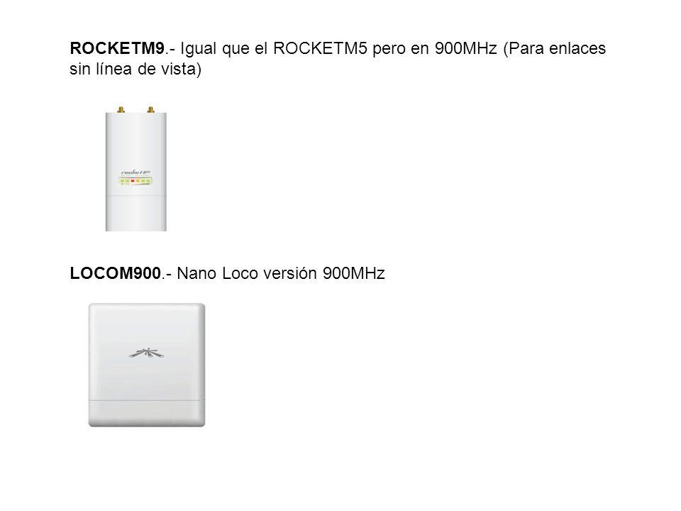 ROCKETM9.- Igual que el ROCKETM5 pero en 900MHz (Para enlaces sin línea de vista) LOCOM900.- Nano Loco versión 900MHz
