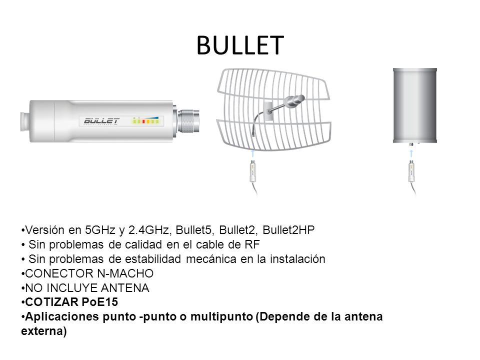BULLET Versión en 5GHz y 2.4GHz, Bullet5, Bullet2, Bullet2HP Sin problemas de calidad en el cable de RF Sin problemas de estabilidad mecánica en la in