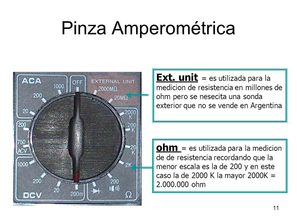 11 Pinza Amperométrica Ext. unit = es utilizada para la medicion de resistencia en millones de ohm pero se nesecita una sonda exterior que no se vende
