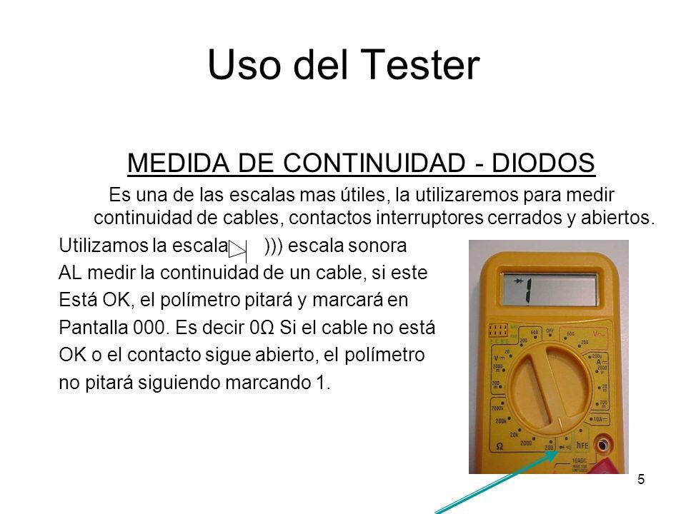 6 Uso del Tester MEDIDA DE RESISTENCIAS Esta escala es una continuidad de la escala de diodos, la utilizaremos para medir continuidad de cables, contactos interruptores cerrados y abiertos, bombillas, resistencias de electrodomésticos.