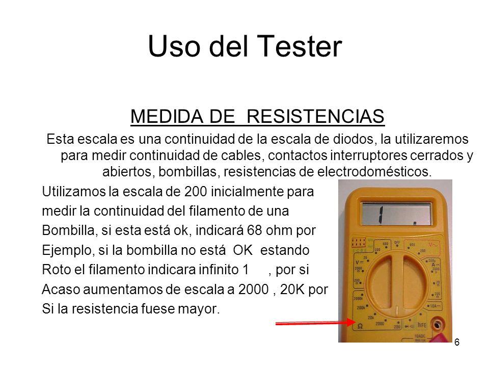 7 Uso del Tester MEDIDA DE RESISTENCIAS Escalas de resistencias de menor a mayor medida 1) 200ohm = 200 ohm 2) 20K = 20.000 ohm 3) 200K = 200.000 ohm 4) 2 M =2.000.000 ohm 5) 20M=20.000.000ohm