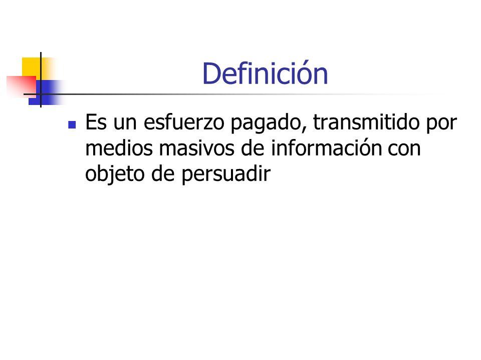 Definición Es un esfuerzo pagado, transmitido por medios masivos de información con objeto de persuadir
