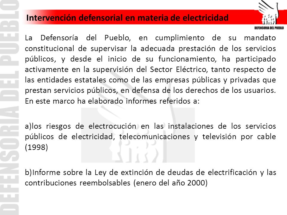 Intervención defensorial en materia de electricidad La Defensoría del Pueblo, en cumplimiento de su mandato constitucional de supervisar la adecuada p