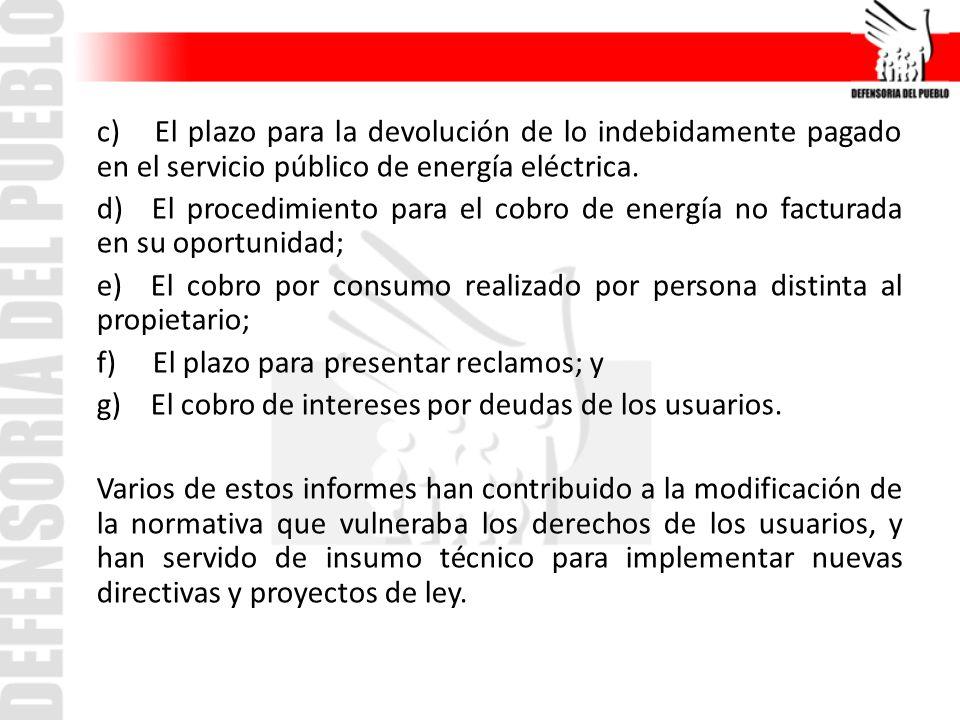 c) El plazo para la devolución de lo indebidamente pagado en el servicio público de energía eléctrica. d) El procedimiento para el cobro de energía no