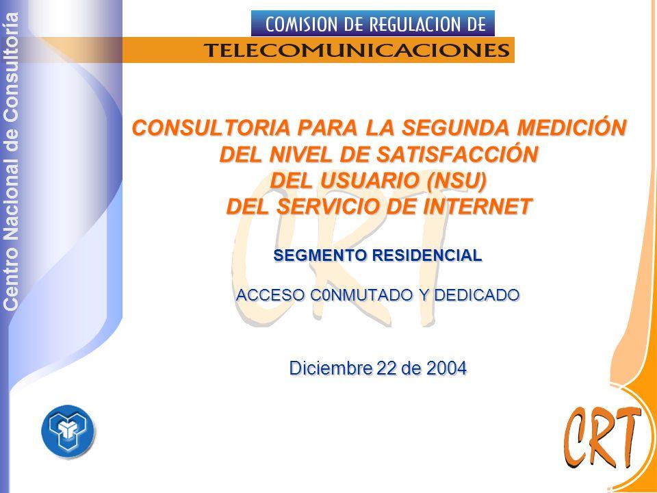 Centro Nacional de Consultoría CONSULTORIA PARA LA SEGUNDA MEDICIÓN DEL NIVEL DE SATISFACCIÓN DEL USUARIO (NSU) DEL SERVICIO DE INTERNET SEGMENTO RESIDENCIAL ACCESO C0NMUTADO Y DEDICADO Diciembre 22 de 2004