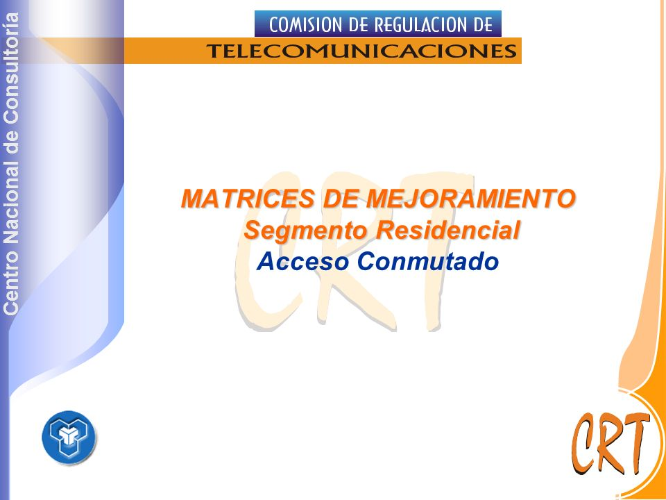 Centro Nacional de Consultoría MATRICES DE MEJORAMIENTO Segmento Residencial MATRICES DE MEJORAMIENTO Segmento Residencial Acceso Conmutado