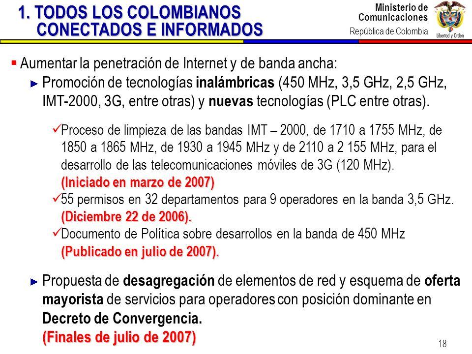 Ministerio de Comunicaciones República de Colombia Ministerio de Comunicaciones República de Colombia 18 Aumentar la penetración de Internet y de band