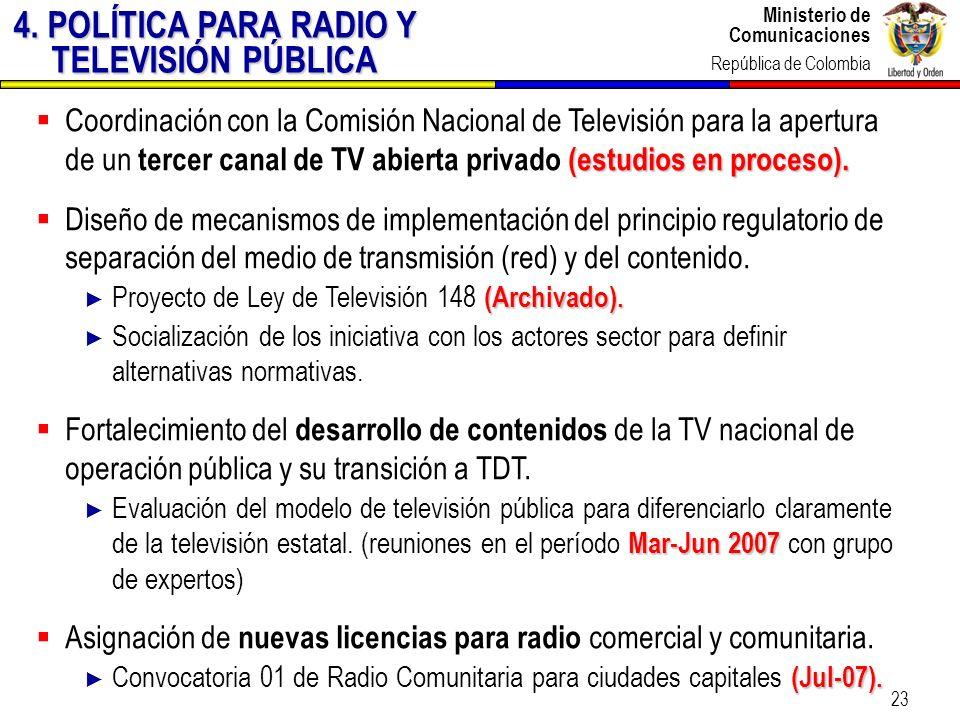 Ministerio de Comunicaciones República de Colombia Ministerio de Comunicaciones República de Colombia 23 (estudios en proceso). Coordinación con la Co