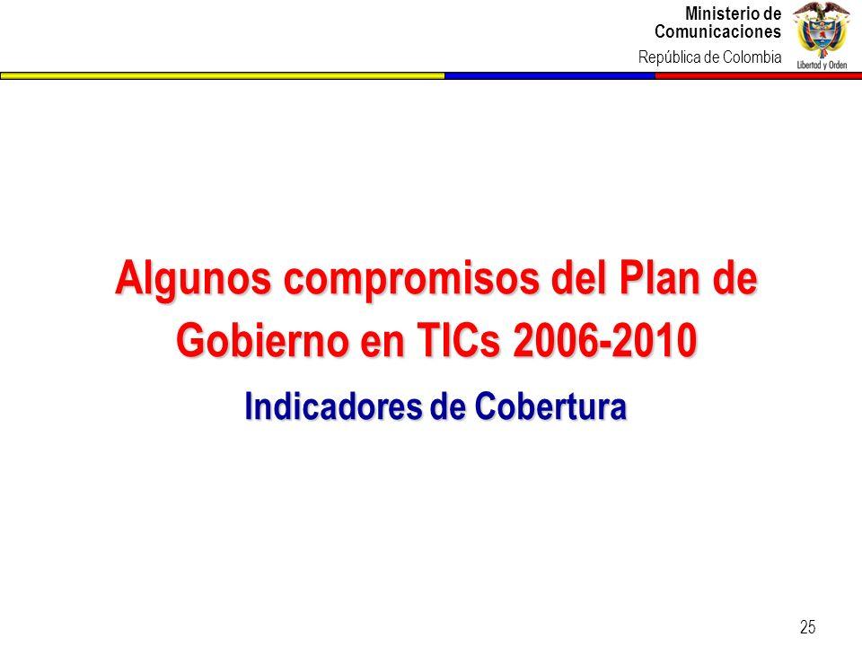 Ministerio de Comunicaciones República de Colombia Ministerio de Comunicaciones República de Colombia 25 Algunos compromisos del Plan de Gobierno en T