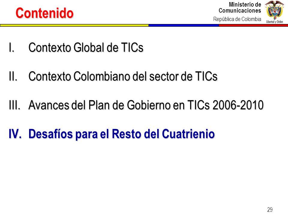 Ministerio de Comunicaciones República de Colombia Ministerio de Comunicaciones República de Colombia 29 I.Contexto Global de TICs II.Contexto Colombi