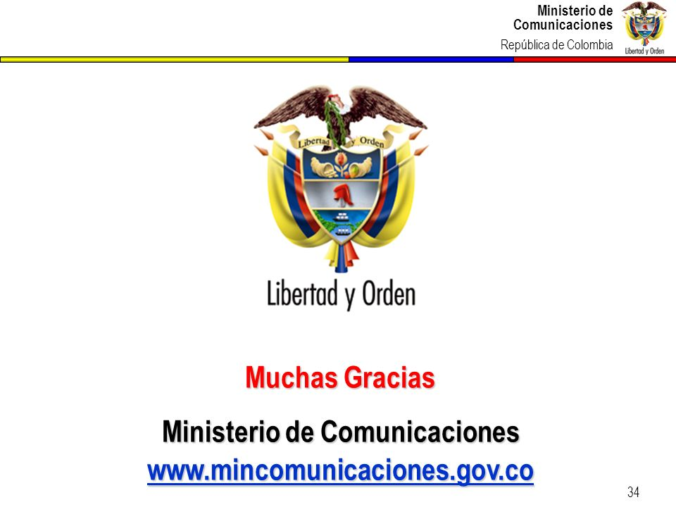 Ministerio de Comunicaciones República de Colombia Ministerio de Comunicaciones República de Colombia 34 Muchas Gracias Ministerio de Comunicaciones w