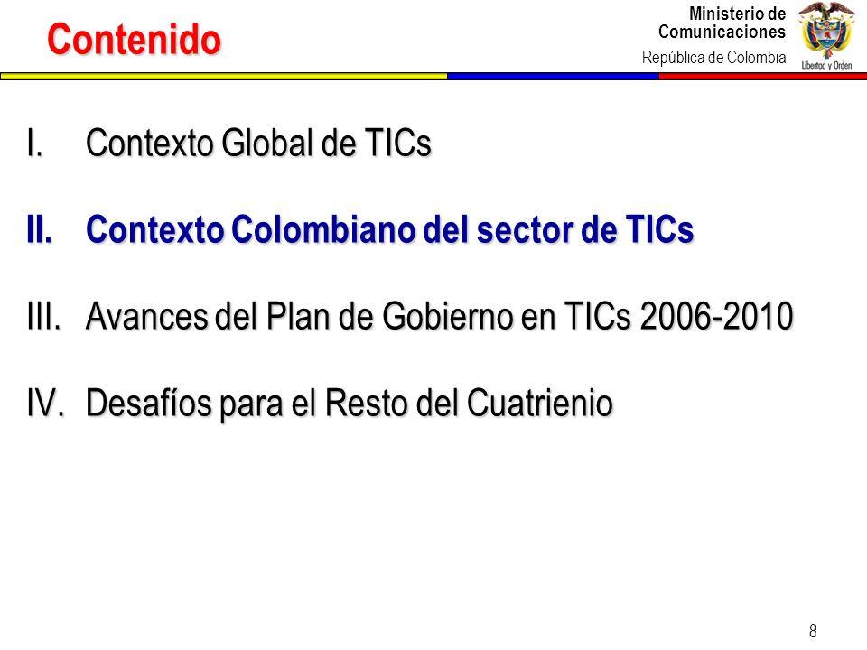 Ministerio de Comunicaciones República de Colombia Ministerio de Comunicaciones República de Colombia 8 I.Contexto Global de TICs II.Contexto Colombia