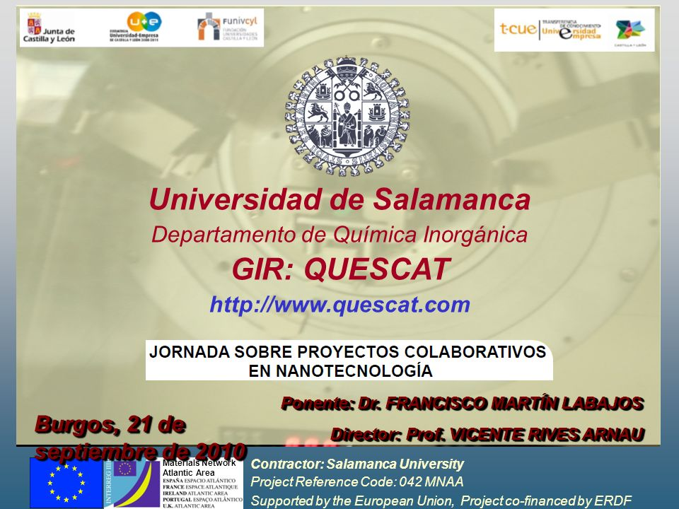 Contractor: Salamanca University Project Reference Code: 042 MNAA Supported by the European Union, Project co-financed by ERDF Materials Network Atlantic Area Universidad de Salamanca TECNIKER CIEMAT, OTROS Grupo UNISOLAR CENIT ATON: MIEMBROS COLABORACIONES