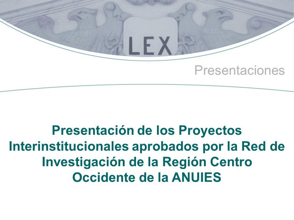 Presentaciones Presentación de los Proyectos Interinstitucionales aprobados por la Red de Investigación de la Región Centro Occidente de la ANUIES