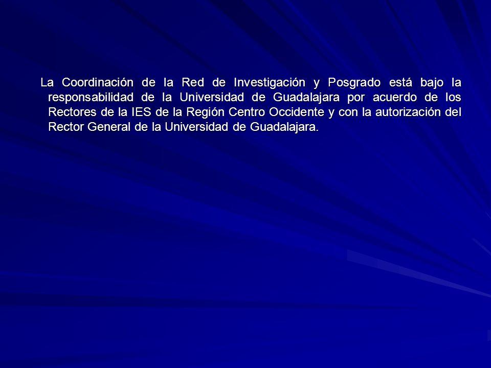 La Coordinación de la Red de Investigación y Posgrado está bajo la responsabilidad de la Universidad de Guadalajara por acuerdo de los Rectores de la