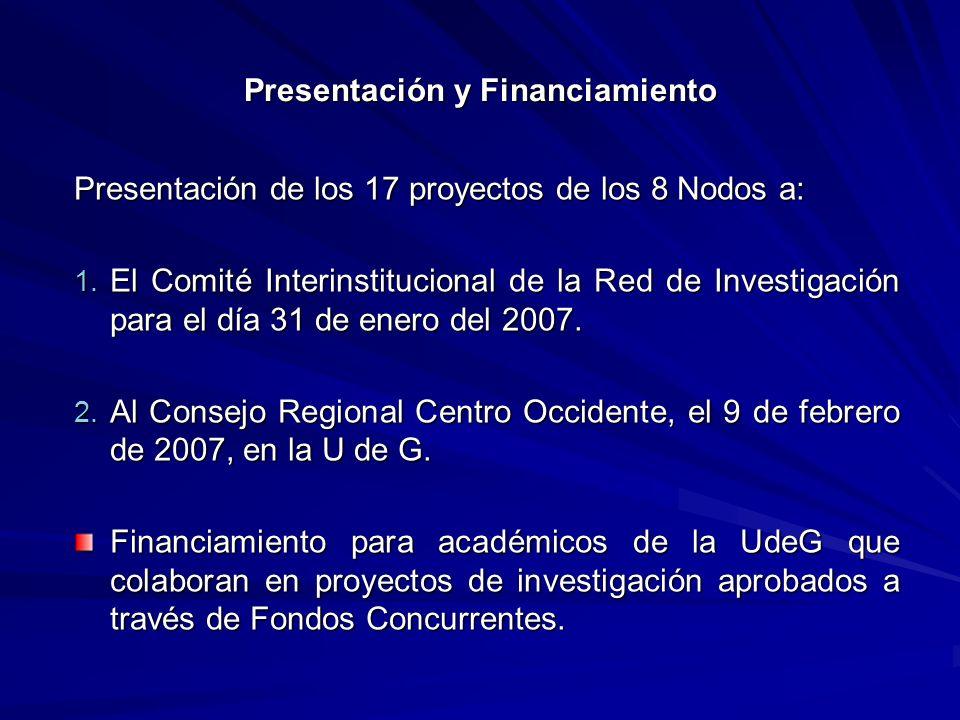 Presentación y Financiamiento Presentación de los 17 proyectos de los 8 Nodos a: 1. El Comité Interinstitucional de la Red de Investigación para el dí