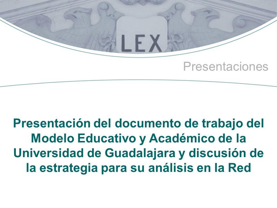 3 Presentaciones Presentación del documento de trabajo del Modelo Educativo y Académico de la Universidad de Guadalajara y discusión de la estrategia