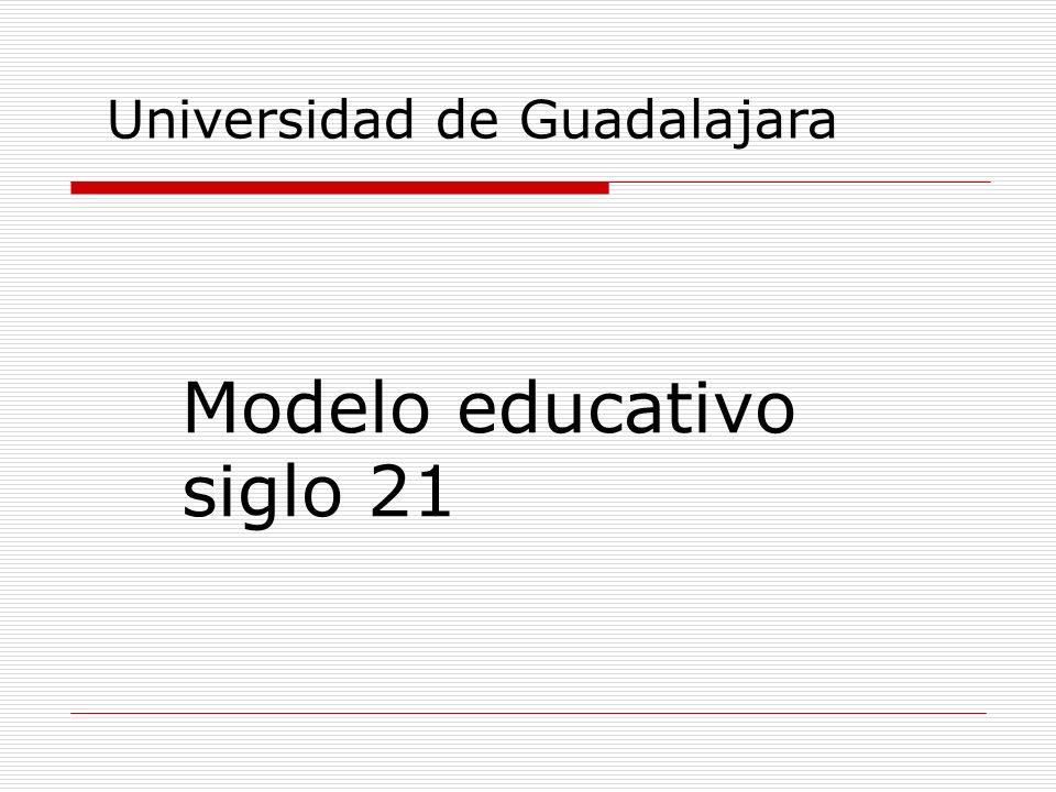 Modelo educativo siglo 21 Universidad de Guadalajara