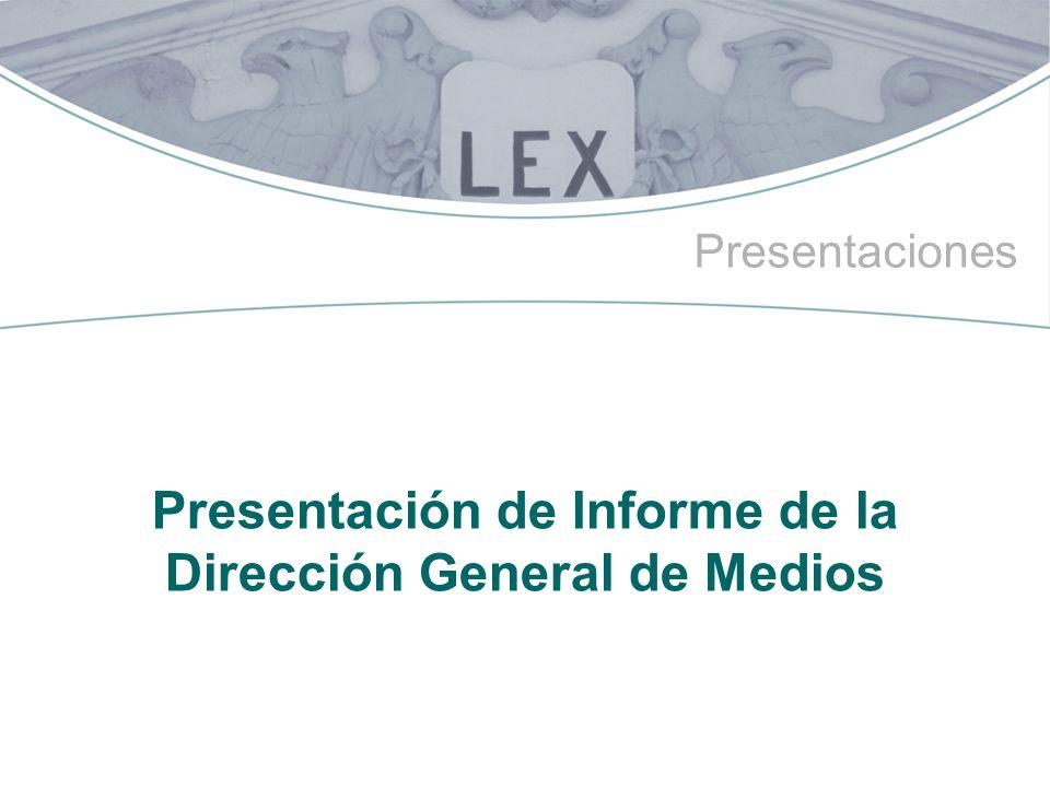 Presentaciones Presentación de Informe de la Dirección General de Medios