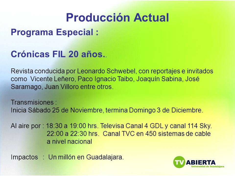 Producción Actual Programa Especial : Crónicas FIL 20 años.. Revista conducida por Leonardo Schwebel, con reportajes e invitados como Vicente Leñero,