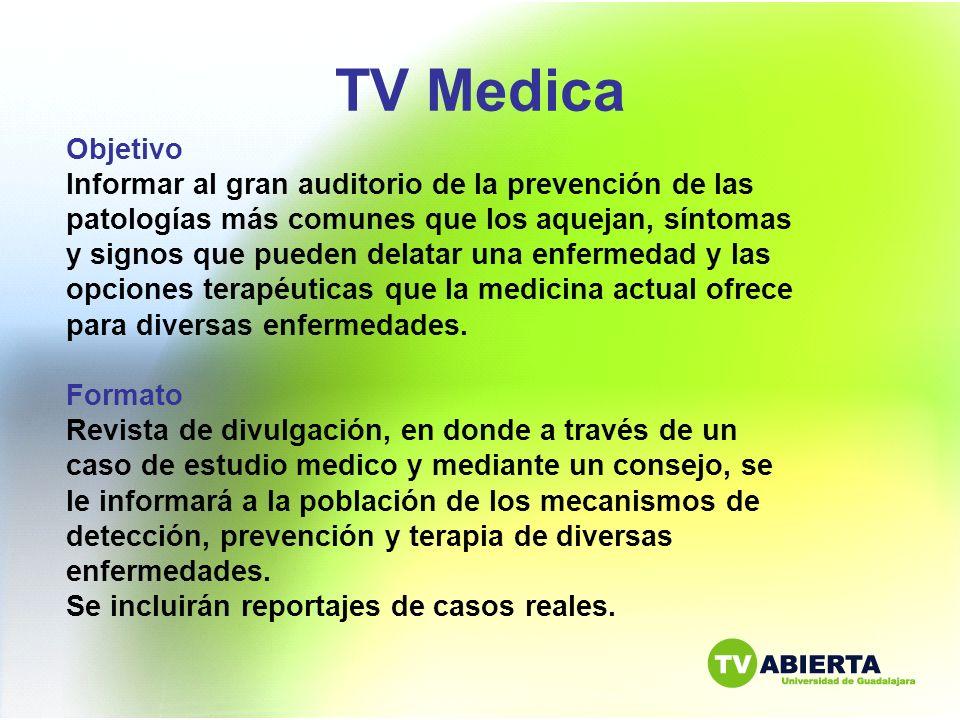 TV Medica Objetivo Informar al gran auditorio de la prevención de las patologías más comunes que los aquejan, síntomas y signos que pueden delatar una