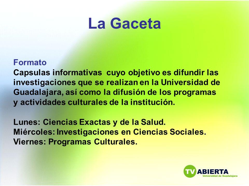La Gaceta Formato Capsulas informativas cuyo objetivo es difundir las investigaciones que se realizan en la Universidad de Guadalajara, así como la di