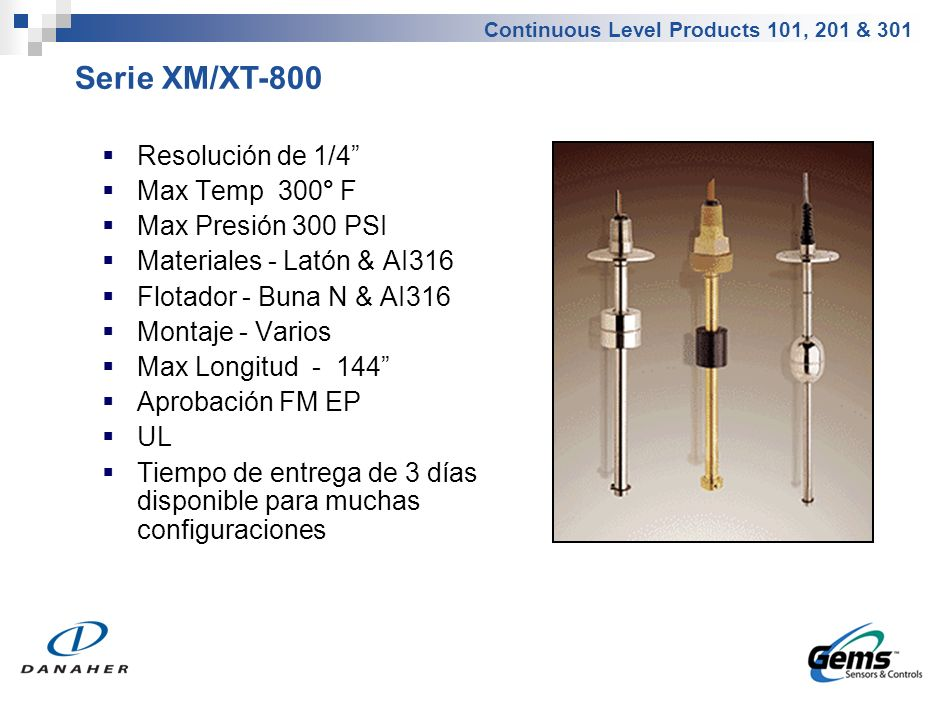 Continuous Level Products 101, 201 & 301 Resolución de 1/4 Max Temp 300° F Max Presión 300 PSI Materiales - Latón & AI316 Flotador - Buna N & AI316 Mo