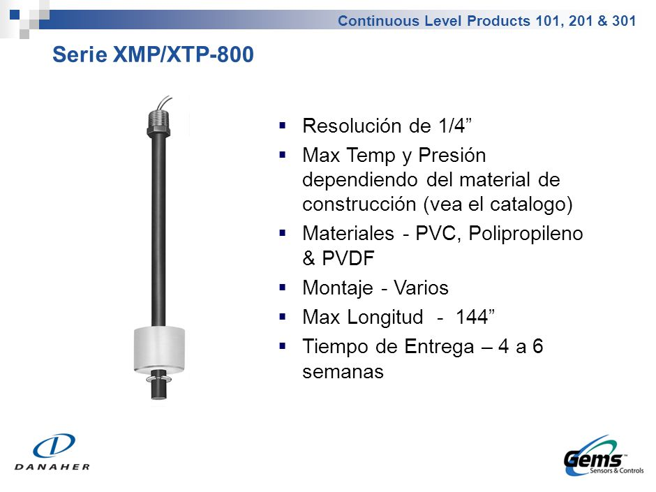 Continuous Level Products 101, 201 & 301 Resolución de 1/4 Max Temp y Presión dependiendo del material de construcción (vea el catalogo) Materiales -
