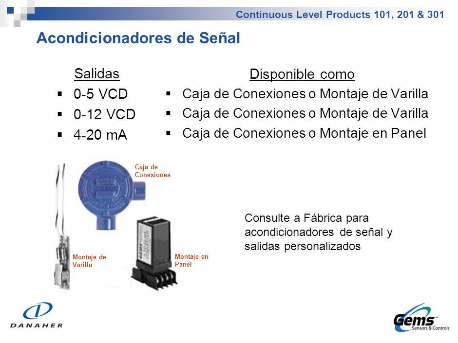Continuous Level Products 101, 201 & 301 Salidas 0-5 VCD 0-12 VCD 4-20 mA Disponible como Caja de Conexiones o Montaje de Varilla Caja de Conexiones o