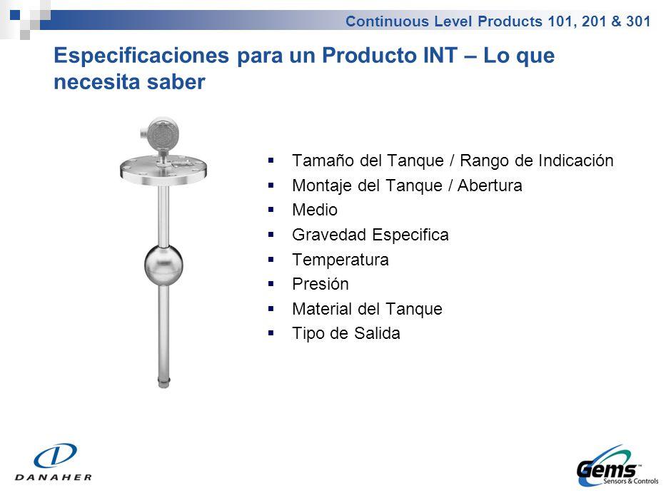 Continuous Level Products 101, 201 & 301 Especificaciones para un Producto INT – Lo que necesita saber Tamaño del Tanque / Rango de Indicación Montaje