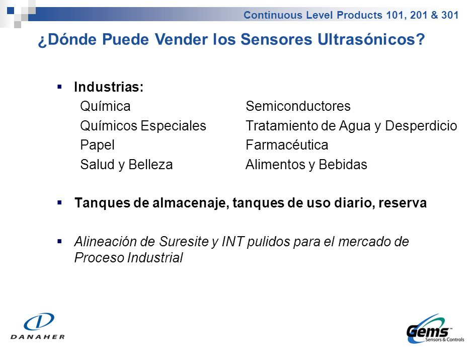 Continuous Level Products 101, 201 & 301 Industrias: QuímicaSemiconductores Químicos Especiales Tratamiento de Agua y Desperdicio Papel Farmacéutica S