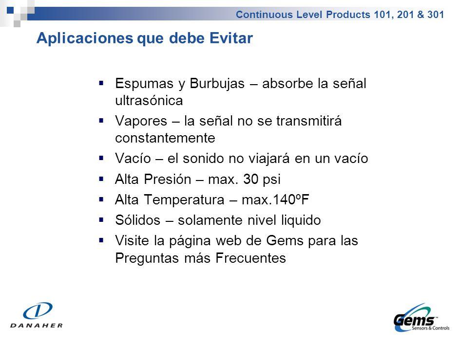 Continuous Level Products 101, 201 & 301 Espumas y Burbujas – absorbe la señal ultrasónica Vapores – la señal no se transmitirá constantemente Vacío –