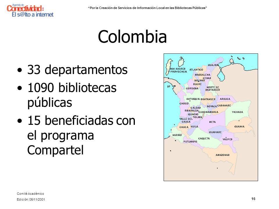 16 Colombia 33 departamentos 1090 bibliotecas públicas 15 beneficiadas con el programa Compartel Por la Creación de Servicios de Información Local en las Bibliotecas Públicas Comité Académico Edición: 05/11/2001